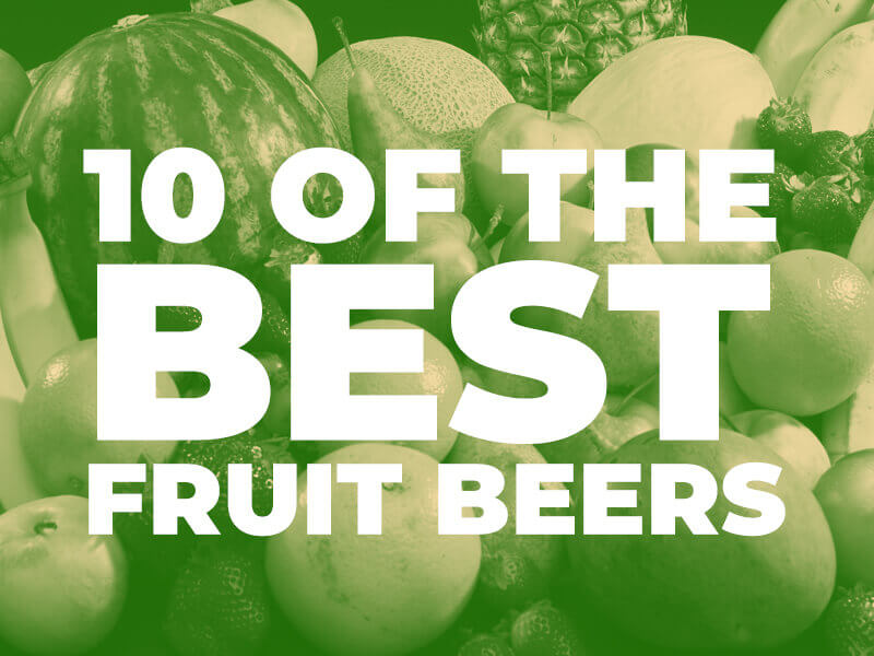 10 of the best Fruit Beers you should try
