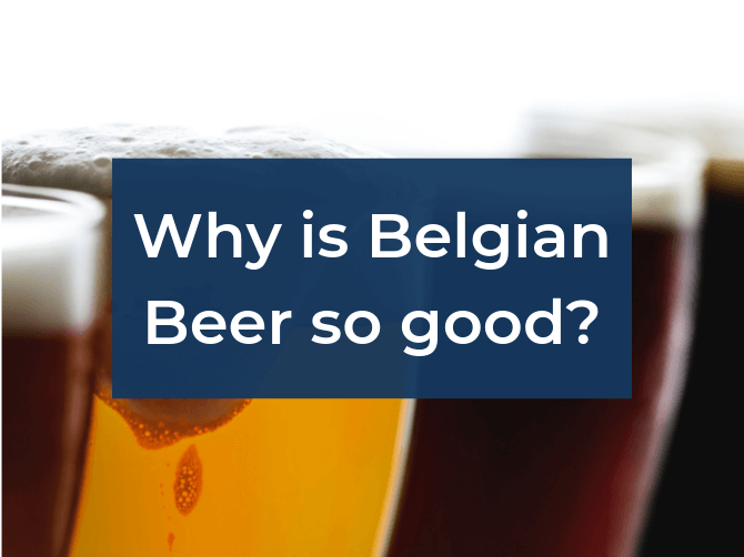 Learn why is Belgian beer so damn good