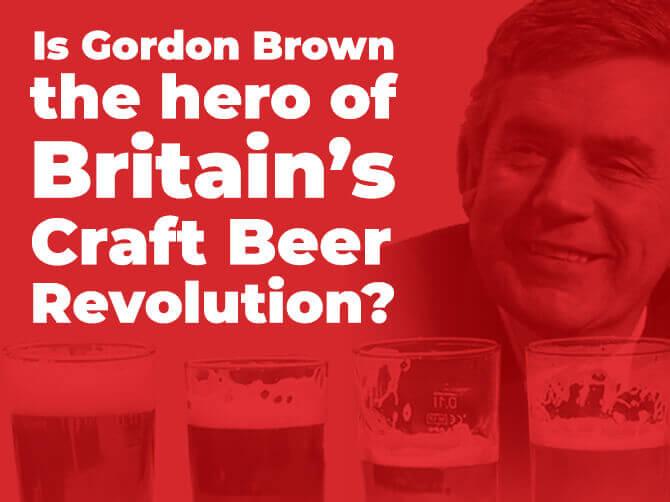 Gordon Brown - UK Craft Beer Revolution Hero?